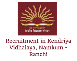 Vacancy in Kendriya Vidhalaya Ranchi